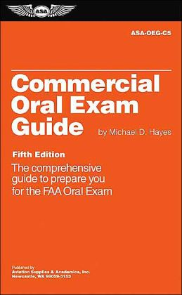 Commercial Oral Exam Guide: The Comprehensive Guide to Prepare You for the FAA Oral Exam