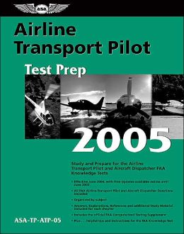 Airline Transport Pilot Test Prep 2005: Study and Prepare for the Airline Transport Pilot and Aircraft Dispatcher FAA Knowledge Exams