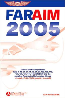 FAR/AIM 2005: Federal Aviation Regulations, Aeronautical Information Manual (FAR/AIM Series)