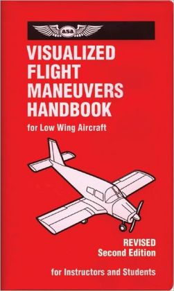 Visualized Flight Maneuvers Handbook: For Low-Wing Aircraft