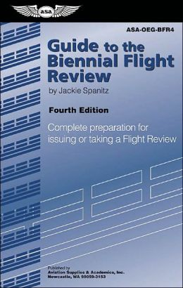 Guide to the Biennial Flight Review: Complete Preparation for Issuing or Taking a Flight Review