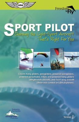 Sport Pilot: Choosing the Light-Sport Aircraft That's Right for You: Covers Hang Gliders, Paragliders, Powered Paragliders, Powered Parachutes, Trikes