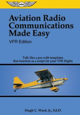 Aviation Radio Communications Made Easy: Talk Like a Pro with Templates That Function as a Script for Your VFR Flights