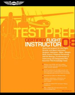 Certified Flight Instructor Test Prep: Study and Prepare for the Flight, Ground, and Sport Instructor - Airplane, Helicopter, Glider, Weight-Shift Control, Powered Parachute, Add-On Ratings, Fundamentals of Instructing and Designated Pilot Examiner FAA Kn