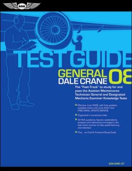 General Test Guide: The Fast-Track to Study for and Pass the Aviation Maintenance Techician General and Designated Mechanic Examiner Knowledge Tests