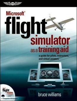 Microsoft Flight Simulator as a Training Aid: A Guide for Pilots, Instructors, and Virtual Aviators