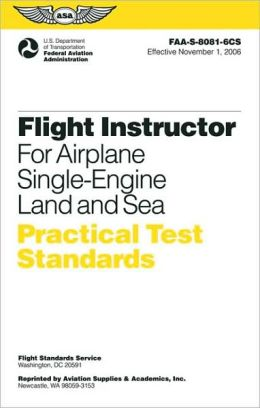 Flight Instructor Practical Test Standards for Airplane Single-Engine: FAA-S-8081-6CS November 2006