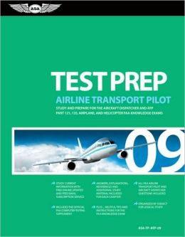 Airline Transport Pilot Test Prep 2009: Study and Prepare for the Aircraft Dispatcher and ATP Part 121, 135, Airplane and Helicopter FAA Knowledge Tests
