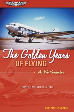 The Golden Years of Flying: As We Remember - Frontier Airlines, 1946-1986