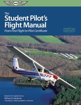 Student Pilot's Flight Manual: From First Flight to Private Certificate