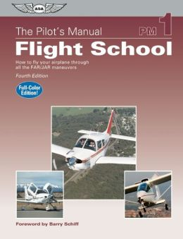 The Pilot's Manual: Flight School: How to Fly Your Airplane Through All the FAR/JAR Maneuvers