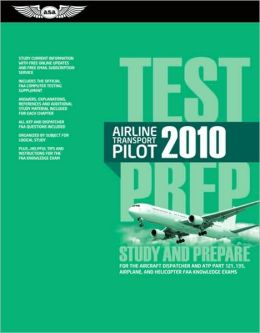 Airline Transport Pilot Test Prep 2010: Study and Prepare for the Aircraft Dispatcher and ATP Part 121, 135, Airplane and Helicopter FAA Knowledge Exams