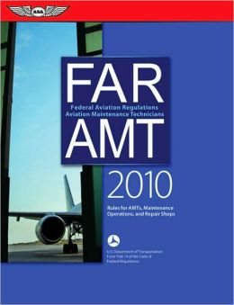 FAR/AMT 2010: Federal Aviation Regulations for Aviation Maintenance Technicians