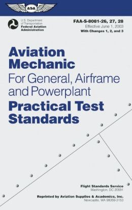 Aviation Mechanic Practical Test Standards for General, Airframe and Powerplant: FAA-S-8081-26, -27, and -28