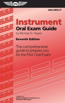 Instrument Oral Exam Guide: The Comprehensive Guide to Prepare You for the FAA Oral Exam