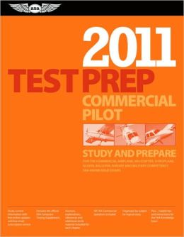 Commercial Pilot Test Prep 2011: Study and Prepare for the Commercial Airplane, Helicopter, Gyroplane, Glider, Balloon, Airship and Military Competency FAA Knowledge Tests
