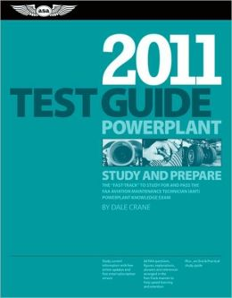 Powerplant Test Guide 2011: The Fast-Track to Study for and Pass the FAA Aviation Maintenance Technician (AMT) Powerplant Knowledge Exam