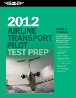 Airline Transport Pilot Test Prep 2012: Study and Prepare for the Aircraft Dispatcher and ATP Part 121, 135, Airplane and Helicopter FAA Knowledge Exams