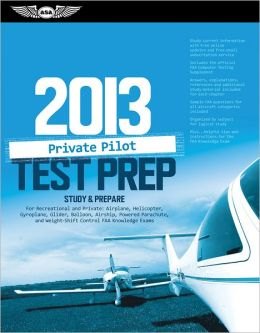 Private Pilot Test Prep 2013: Study & Prepare for Recreational and Private: Airplane, Helicopter, Gyroplane, Glider, Balloon, Airship, Powered Parachute, and Weight-Shift Control FAA Knowledge Exams