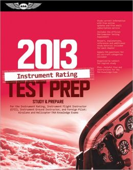 Instrument Rating Test Prep 2013: Study & Prepare for the Instrument Rating, Instrument Flight Instructor (CFII), Instrument Ground Instructor, and Foreign Pilot: Airplane and Helicopter FAA Knowledge Exams