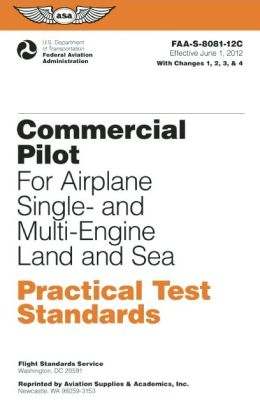 Commercial Pilot for Airplane Single- and Multi-Engine Land and Sea Practical Test Standards: #FAA-S-8081-12C: June 2012 Edition