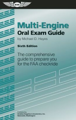 Multi-Engine Oral Exam Guide: The Comprehensive Guide to Prepare You for the FAA Checkride