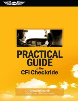 Practical Guide to the CFI Checkride: Study Guide for the Ground Portion of the FAA Practical Exam