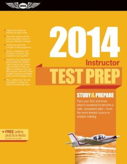 Instructor Test Prep 2014: Study & Prepare for the Ground, Flight, Military Competency and Sport Instructor: Airplane, Helicopter, Glider, Weight-Shift Control, Powered Parachute, Add-On Ratings, and Fundamentals of Instructing FAA Knowledge Exams