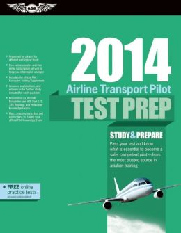 Airline Transport Pilot Test Prep 2014: Study & Prepare for the Aircraft Dispatcher and ATP Part 121, 135, Airplane and Helicopter FAA Knowledge Exams