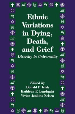Ethnic Variations in Dying, Death, and Grief: Diversity in Universality