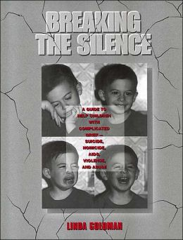 Breaking the Silence: A Guide to Help Children with Complicated Grief: Suicide, Homicide, AIDS, Violence, and Abuse