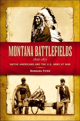 Montana Battlefields, 1806-1877 Native Americans and the U.S. Army at War