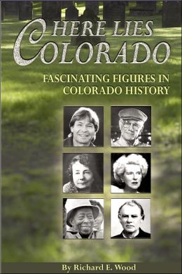 Here Lies Colorado: Fascinating Figures in Colorado History