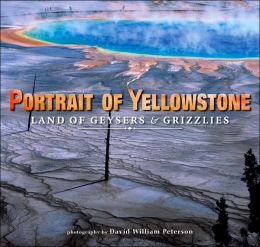 Portrait of Yellowstone: Land of Geysers and Grizzlies