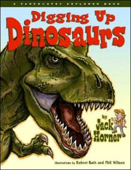 Digging Up Dinosaurs Jack Horner, Robert Rath and Phil Wilson