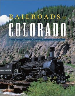 Railroads of Colorado: Your Guide to Colorado's Historic Trains and Railway Sites