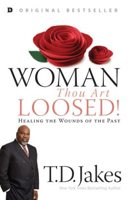 Woman, Thou Art Loosed!: Healing the Wounds of the Past