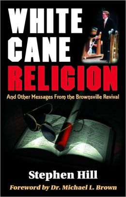 White Cane Religion: And Other Messages from the Brownsville Revival
