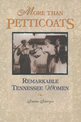 More than Petticoats: Remarkable Tennesse Women