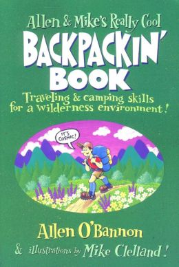 Allen and Mike's Really Cool Backpackin' Book: Traveling & camping skills for a wilderness environment
