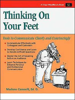 Thinking on Your Feet: Tools to Communicate Clearly and Convincingly