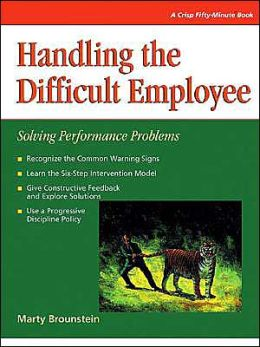 Handling the Difficult Employee; Solving Performance Problems