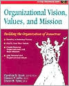 Organizational Vision, Values and Mission: Building the Organization of Tomorrow