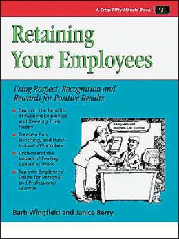 Retaining Your Employees: Using Respect, Recognition, and Rewards for Positive Results
