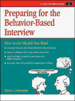 Preparing for the Behavior-Based Interview: How to Get the Job You Want