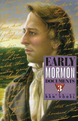 Early Mormon Documents, Volume 3
