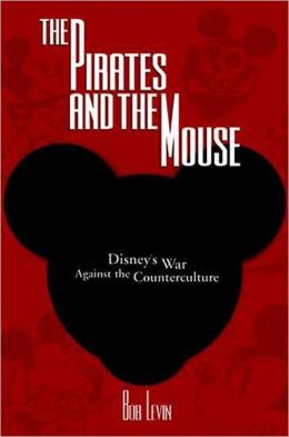 The Pirates and the Mouse: Disney's War against the Counterculture