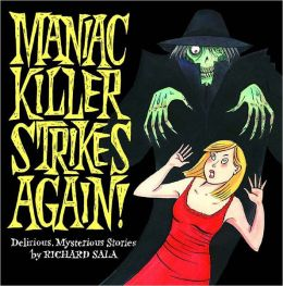 Maniac Killer Strikes Again!: Delirious, Mysterious Stories