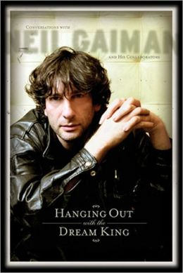 Hanging Out With the Dream King: Conversations with Neil Gaiman and His Collaborators