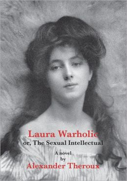 Laura Warholic, or, The Sexual Intellectual